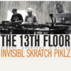 The 13th Floor Album - Invisble Skratch Piklz